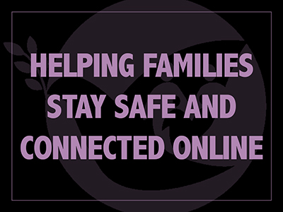 Helping Families Stay Safe and Connected Online
