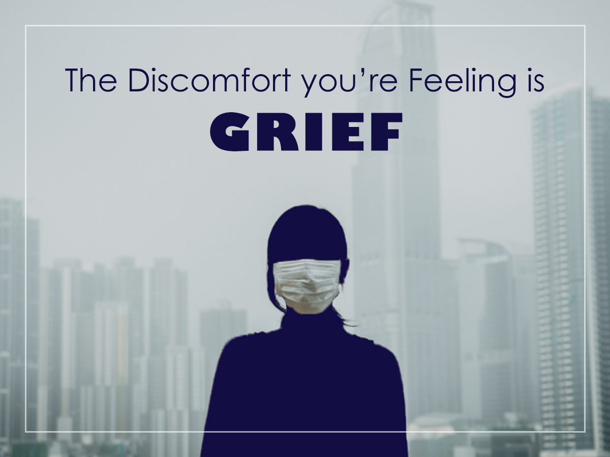 The discomfort you are feeling is grief